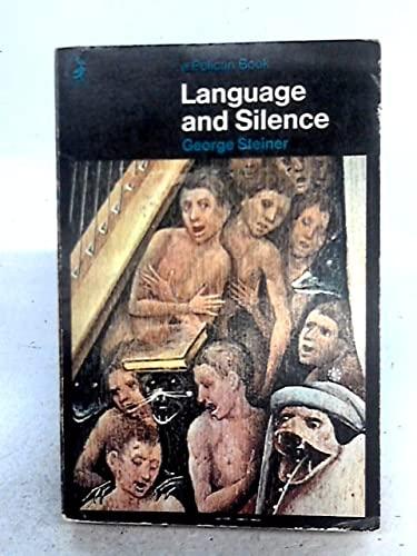 LANGUAGE AND SILENCE: ESSAYS 1958-1966.: Steiner, George.