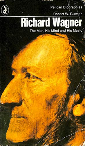 9780140211689: Richard Wagner: The Man, His Mind and His Music (Pelican)