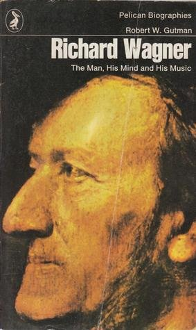 Richard Wagner: The Man, His Mind and His Music (Pelican) (0140211683) by ROBERT GUTMAN