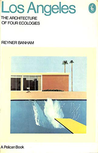 Los Angeles: The Architecture Of Four Ecologies: Reyner Banham