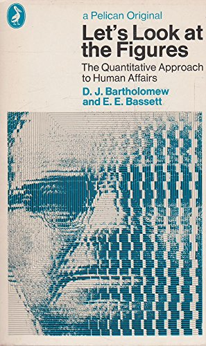 9780140211825: Let's Look at the Figure: A Quantitative Approach to Human Affairs (Pelican)
