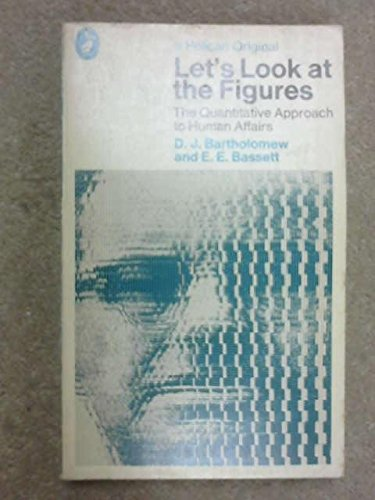 9780140211825: Let's Look at the Figures: The Quantitative Approach to Human Affairs (Pelican books, A1182)