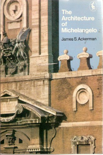 The Architecture of Michelangelo: With a Catalogue of Michelangelo's Works (Pelican Books)