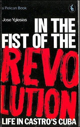 In the Fist of the Revolution: Life in Castro's Cuba: Yglesias, Jose