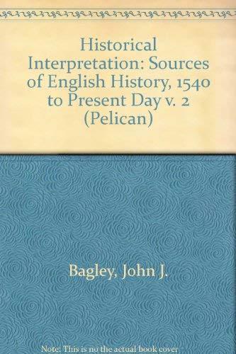 Historical Interpretation 2: Sources of English History,: Bagley, John J.