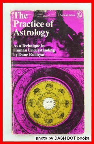 Practice of Astrology: Rudhyar, Dane