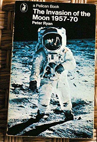 9780140212907: The Invasion of the Moon, 1957-70 (Pelican)