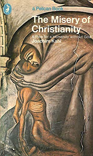 The Misery of Christianity (Pelican): Kahl, Joachim