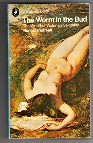 9780140213430: The Worm in the Bud: The World of Victorian Sexuality (Pelican S.)