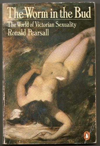 9780140213430: The worm in the bud: the world of Victorian sexuality