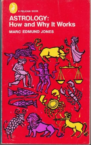 ASTROLOGY HOW AND WHY IT WORKS: Jones, M.E.