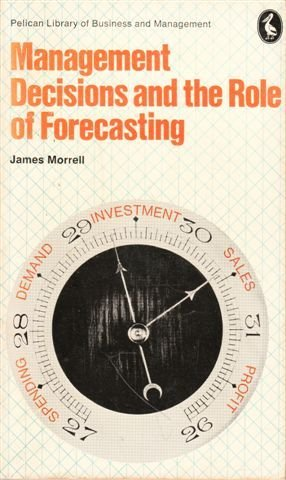 Management Decisions and the Role of Forecasting. Edited by James Morrell.