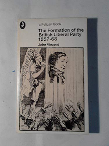 9780140214284: The Formation of the Liberal Party, 1857-68 (Pelican)