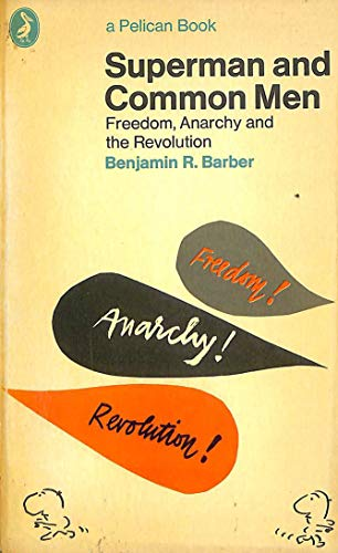 'SUPERMAN AND COMMON MEN: FREEDOM, ANARCHY AND THE REVOLUTION' (0140214305) by BENJAMIN R. BARBER