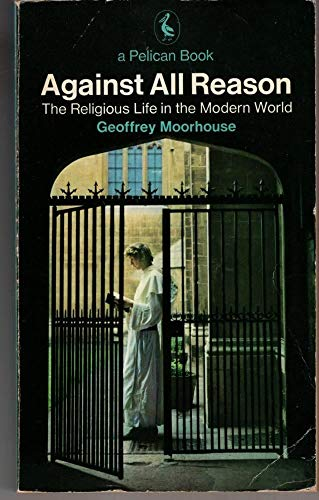 9780140214314: Against All Reason: Religious Life in the Modern World (Pelican)