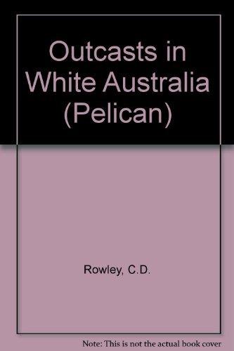 9780140214536: Outcasts in White Australia (Pelican)