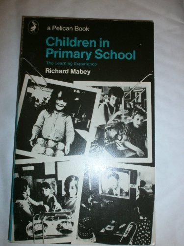 Children in Primary School: The Learning Experience: Mabey, R.