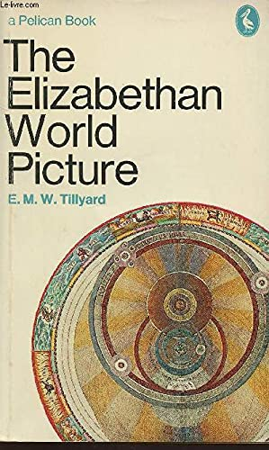 The Elizabethan World Picture (Pelican): Tillyard, E. M. W.