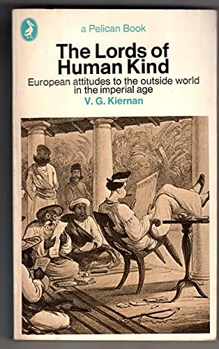 9780140215137: The Lords of Human Kind: European Attitudes Towards the Outside World in the Imperial Age (Pelican)