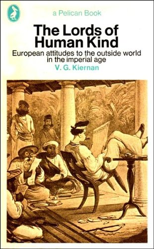 9780140215137: The Lords of Human Kind: European attitudes to the outside world in the imperial age (Pelican)