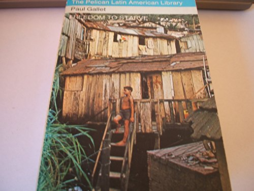 9780140215199: Freedom to Starve (The Pelican Latin American library)