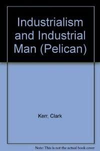 9780140215793: Industrialism and Industrial Man (Pelican)