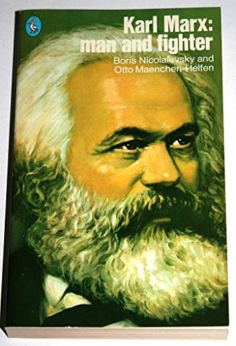 Karl Marx: Man and Fighter: Nicolaevsky, Boris,Maenchen-Helfen, Otto