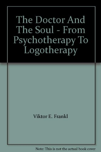 9780140215984: The Doctor And The Soul - From Psychotherapy To Logotherapy
