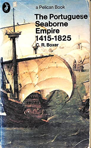 9780140216479: The Portuguese Seaborne Empire, 1415-1825 (Pelican)