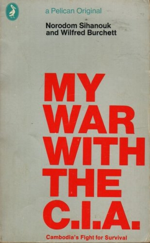 My War with the C.I.A.: Cambodia's Fight for Survival (A Pelican Original): Norodom Sihanouk & ...