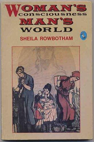 Woman's Consciousness, Man's World: Rowbotham, Sheila