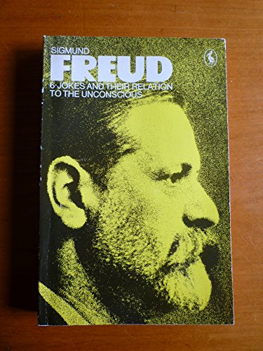 The Pelican Freud Library Volume 6 , Jokes and Their Relation to the Unconcious: Freud, Sigmund