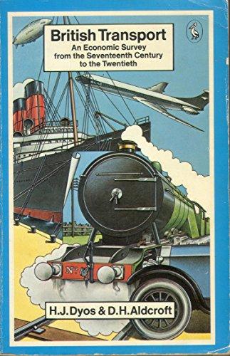 British Transport: An Economic Survey from the: Aldcroft, Professor Derek