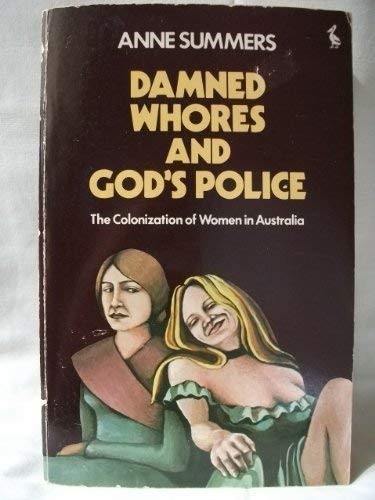 9780140218329: Damned Whores And God's Police: The Colonization of Women in Australia