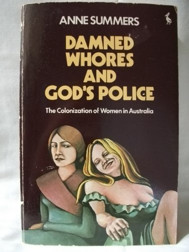 9780140218329: Damned Whores and God's Police: The Colonization of Women in Australia (A Pelican Original)