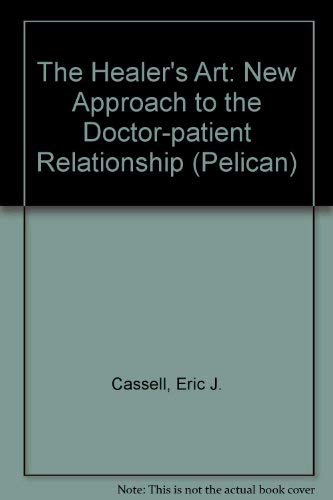 9780140218435: The Healer's Art: New Approach to the Doctor-patient Relationship (Pelican)
