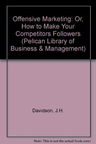 9780140218718: Offensive Marketing: Or, How to Make Your Competitors Followers (Pelican Library of Business & Management)