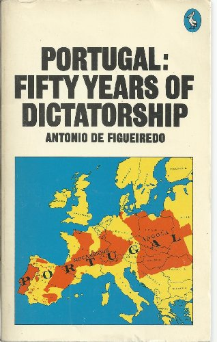 Portugal: 50 Years of Dictatorship (Pelican): Figueiredo, Antonio De