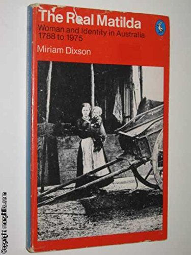 9780140219388: The Real Matilda: Woman and Identity in Australia 1788 to 1975 (Pelican books)