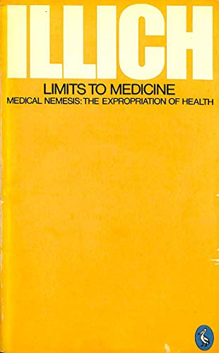 Limits to Medicine: Medical Nemesis - The: Ivan Illich