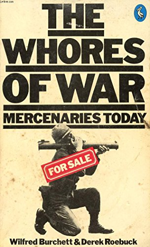 The Whores of War: Mercenaries Today (A Pelican special), Burchett, Wilfred; Roebuck, Derek
