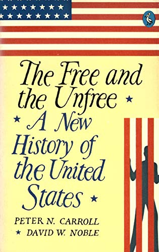 The Free and the Unfree. A New History of United States.: Carroll,Peter. Noble,David W.