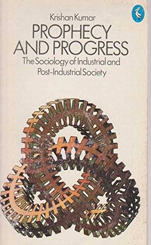 9780140220391: Prophecy and Progress: Sociology of Industrial and Post-industrial Society (Pelican)