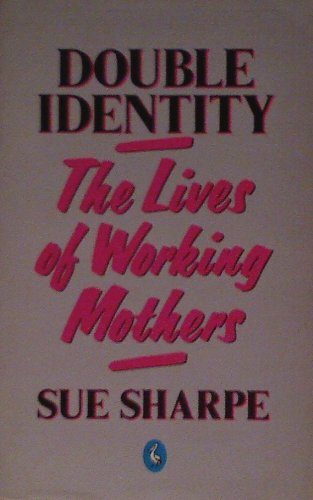 9780140221510: Double Identity: Lives of Working Mothers (Pelican)