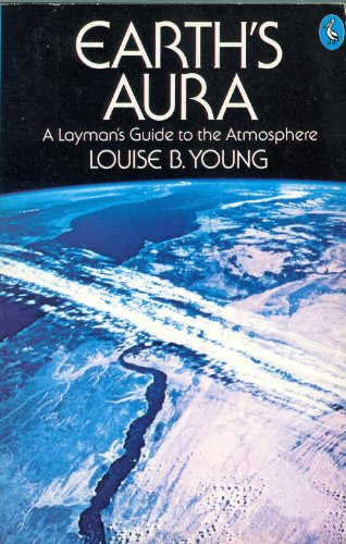 Earth's Aura: A Layman's Guide to the Atmosphere: Young, Louise B.