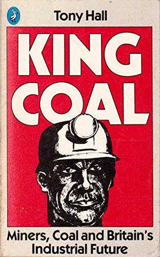 9780140222531: King Coal: Miners, Coal and Britain's Industrial Future (Pelican)