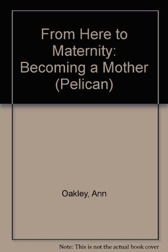 9780140222562: From Here to Maternity: Becoming a Mother (Pelican)