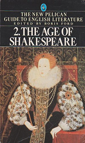 The Age of Shakespeare Volume 2. Of the New Pelican Guide to English Literature.: Ford, Boris [ed.]...