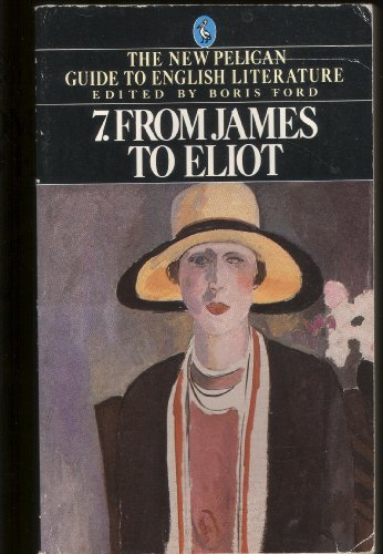 9780140222708: From James to Eliot (New Pelican Guide to English Literature)