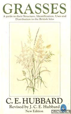 Grasses: A Guide to Their Structure, Identification,: Hubbard, Charles Edward